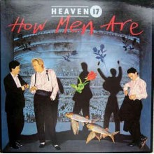 Heaven 17 - How Men Are