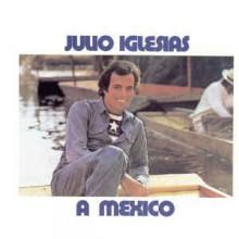 Julio Iglesias - A Mexico