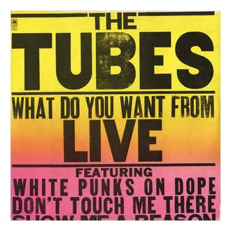 The Tubes - What Do You Want From. LIVE