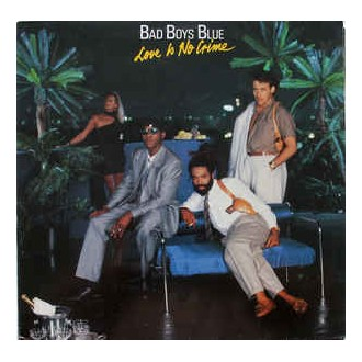 Bad Boys Blue- Love Is No Crime