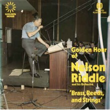 Nelson Riddle And His Orchestra ‎– Golden Hour Of Nelson Riddle And His Orchestra - 'Brass, Reeds And Strings'