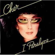 Cher – I Paralyze