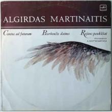 Algirdas Martinaitis – Cantus Ad Futurum / Paserbenčio Dainos / Rojaus Paukščiai