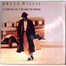 Bruce Willis ‎– If It Don't Kill You, It Just Makes You Stronger