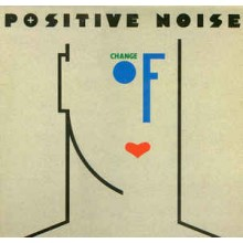 Positive Noise ‎– Change Of Heart