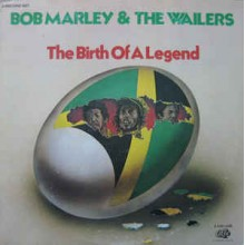 Bob Marley & The Wailers – The Birth Of A Legend
