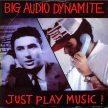 Big Audio Dynamite ‎– Just Play Music!