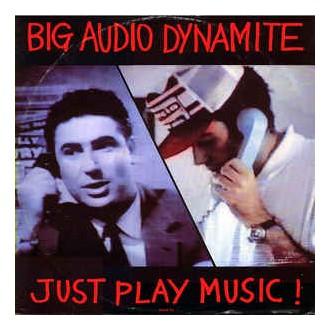 Big Audio Dynamite – Just Play Music!