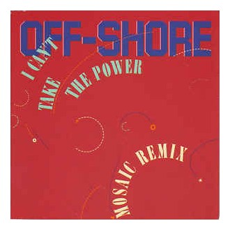 Off-Shore – I Can't Take The Power (Remixes)
