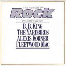 B. B. King* / The Yardbirds / Alexis Korner / Fleetwood Mac ‎– The History Of Rock (Volume Twelve)
