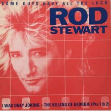 Rod Stewart ‎– Some Guys Have All The Luck