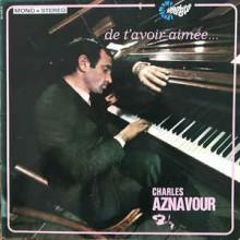Charles Aznavour – De T'avoir Aimée...