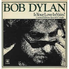 Bob Dylan ‎– Is Your Love In Vain?