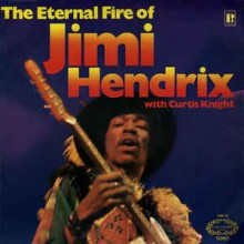 Jimi Hendrix With Curtis Knight ‎– The Eternal Fire Of Jimi Hendrix