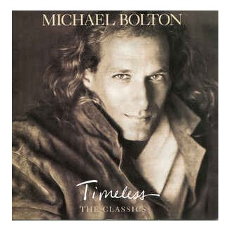 Michael Bolton ‎– Timeless (The Classics)