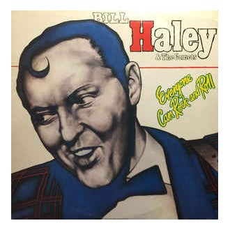 Bill Haley & The Comets– Everyone Can Rock And Roll